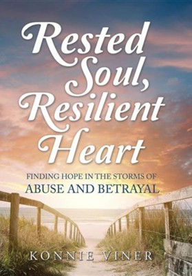 Rested Soul, Resilient Heart: Finding Hope in the Storms of Abuse and Betrayal  -     By: Konnie Viner