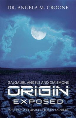 Origin: Galgaliel Angels and D[a]emons Exposed  -     By: Angela M. Croone