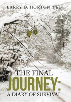 The Final Journey: : A Diary of Survival  -     By: Larry D. Horton
