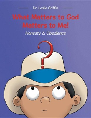 What Matters to God Matters to Me!: Honesty & Obedience  -     By: Leslie Griffin