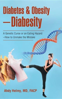 Diabetes & Obesity-Diabesity: A Genetic Curse or an Eating Hazard-How to Unmake the Mistake  -     By: Ahdy Helmy MD