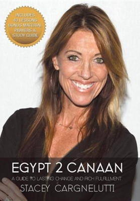 Egypt 2 Canaan: A Guide to Lasting Change and Rich Fulfillment  -     By: Stacey Cargnelutti