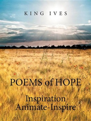Poems of Hope: Inspiration Animate-Inspire  -     By: King Ives