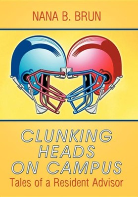 Clunking Heads on Campus: Tales of a Resident Advisor  -     By: Nana B. Brun