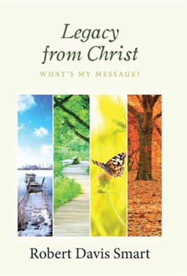 Legacy from Christ: What's My Message?  -     By: Robert Davis Smart
