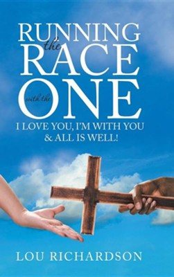 Running the Race with the One: I Love You, I'm with You & All Is Well!  -     By: Harry B. Richardson