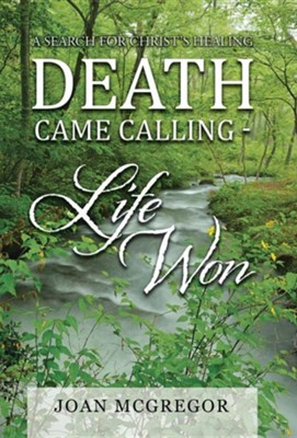 Death Came Calling - Life Won: A Search for Christ's Healing  -     By: Joan McGregor