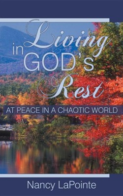 Living in God's Rest: At Peace in a Chaotic World  -     By: Nancy Lapointe