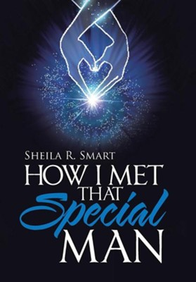 How I Met That Special Man  -     By: Sheila R. Smart