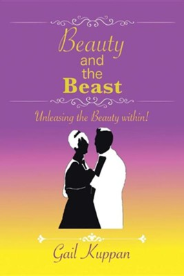 Beauty and the Beast: Unleashing the Beauty Within!  -     By: Gail Kuppan