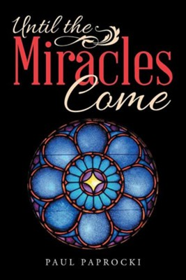 Until the Miracles Come  -     By: Paul Paprocki