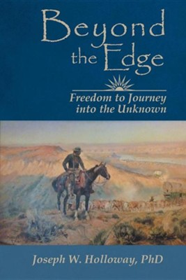 Beyond the Edge: Freedom to Journey Into the Unknown  -     By: Joseph W. Holloway Ph.D.