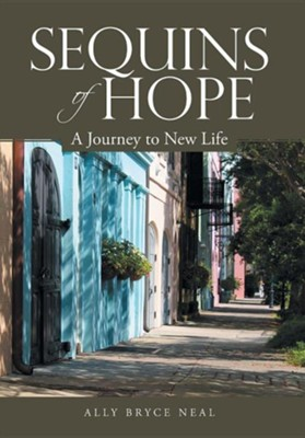 Sequins of Hope: A Journey to New Life  -     By: Ally Bryce Neal