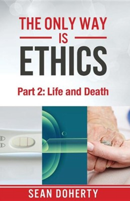 The Only Way Is Ethics - Part 2: Life and Death  -     By: Sean Doherty