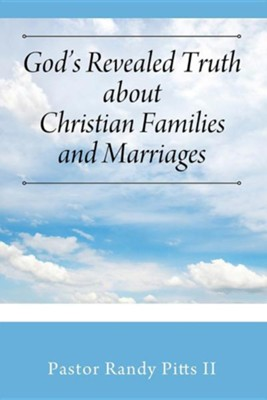 God's Revealed Truth about Christian Families and Marriages  -     By: Randy Pitts II