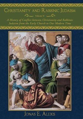 Christianity and Rabbinic Judaism: A History of Conflict Between Christianity and Rabbinic Judaism from the Early Church to Our Modern Time  -     By: Jonas E. Alexis