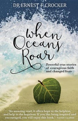 When Oceans Roar: Powerful True Stories of Courageous Faith and Changed Lives  -     By: Ernest F. Crocker
