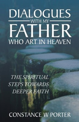 Dialogues with My Father Who Art in Heaven: The Journey of a Lost Sheep Returned to Grow Her Faith  -     By: Constance W. Porter