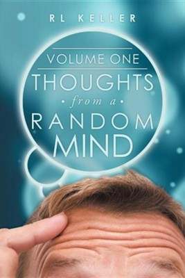 Thoughts from a Random Mind: Volume One  -     By: RL Keller