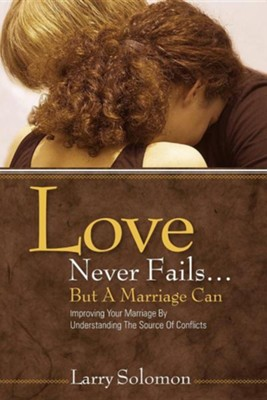 Love Never Fails ...But a Marriage Can  -     By: Larry Solomon