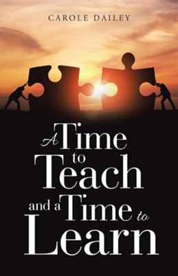 A Time to Teach and a Time to Learn  -     By: Carole Dailey