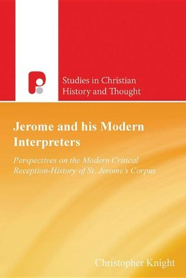 Jerome and His Modern Interpreters: Perspectives on the Modern Critical Reception-History of St. Jerome's Corpus  -     By: Christopher Knight