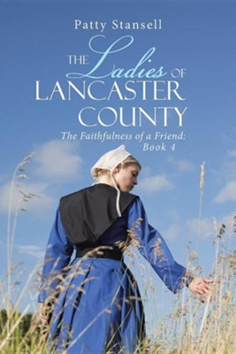 The Ladies of Lancaster County: The Faithfulness of a Friend: Book 4  -     By: Patty Stansell