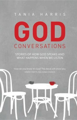 God Conversations: Stories of How God Speaks and What Happens When You Listen  -     By: Tania Harris