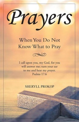 Prayers: When You Do Not Know What to Pray  -     By: Sheryll Prokop