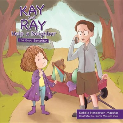 Kay and Ray Help a Neighbor: The Good Samaritan  -     By: Debbie Henderson Maestas