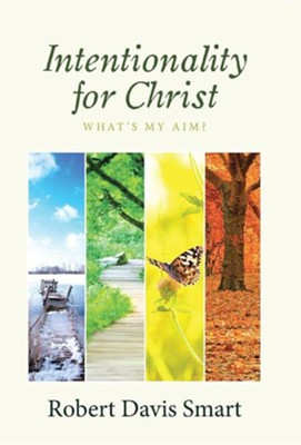 Intentionality for Christ: What's My Aim?  -     By: Robert Davis Smart