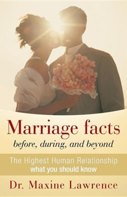 Marriage Facts Before, During, and Beyond: The Highest Human Relationship What You Should Know  -     By: Dr. Maxine Lawrence