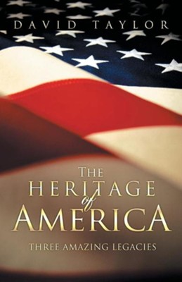 The Heritage of America: Five Amazing Legacies  -     By: David Taylor