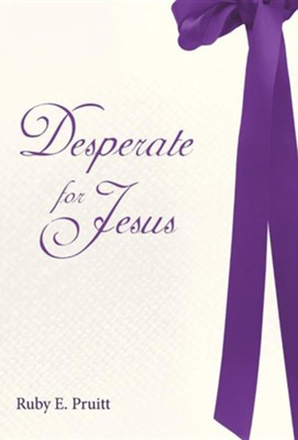 Desperate for Jesus  -     By: Ruby E. Pruitt
