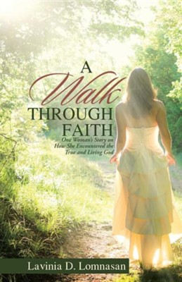 A Walk Through Faith: One Woman's Story on How She Encountered the True and Living God  -     By: Lavinia D. Lomnasan