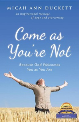 Come as You're Not: Because God Welcomes You as You Are  -     By: Micah Ann Duckett