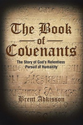 The Book of Covenants: The Story of God's Relentless Pursuit of Humanity  -     By: Brent Adkisson