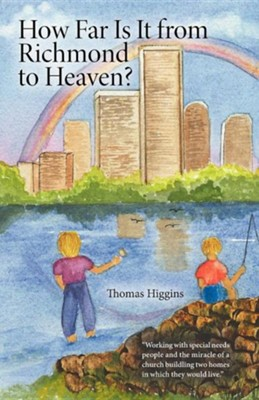 How Far Is It from Richmond to Heaven?  -     By: Thomas Higgins