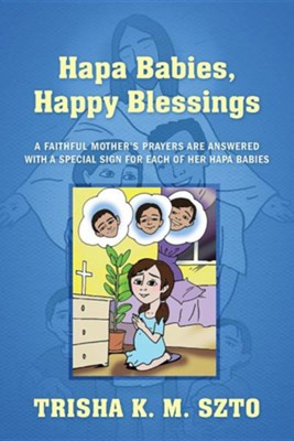 Hapa Babies, Happy Blessings: A Faithful Mother's Prayers Are Answered with a Special Sign for Each of Her Hapa Babies  -     By: Trisha K.M. Szto