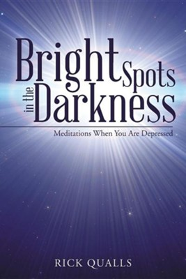 Bright Spots in the Darkness: Meditations When You Are Depressed  -     By: Harry B. Qualls