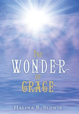 The Wonder of Grace  -     By: Halina B. Slowik