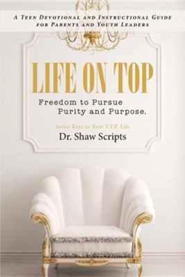 Life on Top: Freedom to Pursue Purity and Purpose. a Teen Devotional and Instructional Guide for Parents and Youth Leaders  -     By: Shaw Scripts