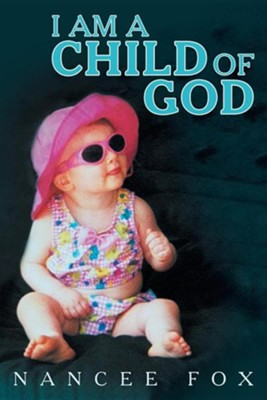 I Am a Child of God  -     By: Nancee Fox