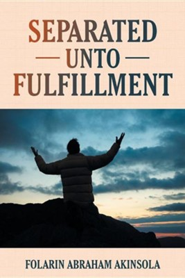 Separated Unto Fulfillment  -     By: Folarin Abraham Akinsola