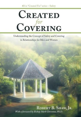 Created for Covering: Understanding the Concept of Safety and Covering in Relationships for Men and Women  -     By: Robert B. Shaw Jr.