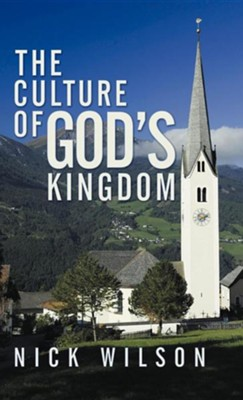 The Culture of God's Kingdom: Studies of the Beatitudes  -     By: Nick Wilson