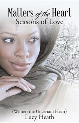 Matters of the Heart: Seasons of Love (Winter: The Uncertain Heart)  -     By: Lucy Heath