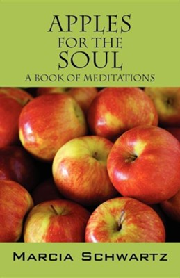Apples for the Soul: A Book of Meditations  -     By: Marcia Schwartz