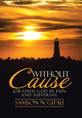 Without Cause: Job Finds God in Pain and Suffering  -     By: Samson N. Gitau