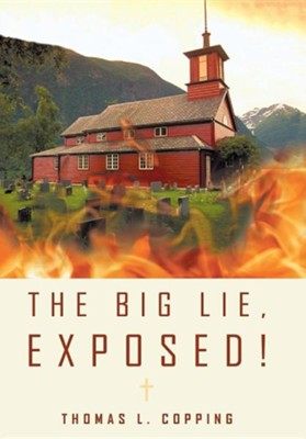 The Big Lie, Exposed!  -     By: Thomas L. Copping